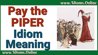 Pay the Piper: Idiom Meaning - English Expression Videos