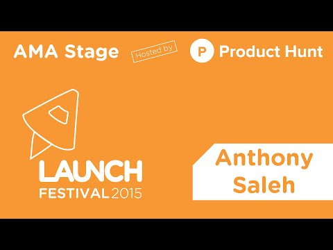LAUNCH FESTIVAL: Product Hunt AMA with Anthony Saleh, Partner @ Queensbridge and Nas' Manager