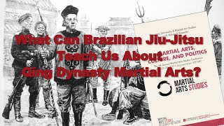 What Can BJJ Teach Us About Qing Dynasty Martial Arts? - Randy Brown - MAS Conference 2019