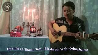 Wait (Oringchains) - Cover Lê Thanh Nam - Cuộc thi Guitar Online Dấu Chấm Đen