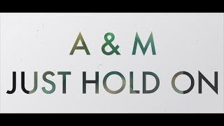 A&M - Just Hold On (Lyric Video)