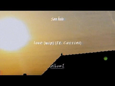 San Holo - love (wip) ft. Cassini [Official Audio]