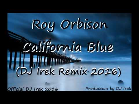 Roy Orbison - California Blue (DJ Irek Remix 2016 Official)