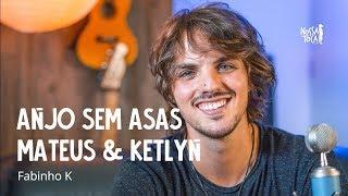 Baixar Anjo Sem Asas Mateus & Ketlyn - Fabinho K (Nossa Toca)