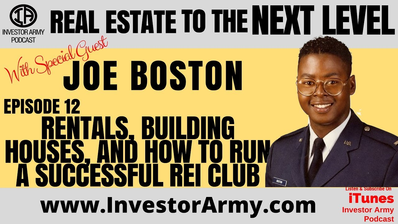 Episode # 12 - Joe Boston - Rentals, Building Houses, and How To Run A Successful REI Club