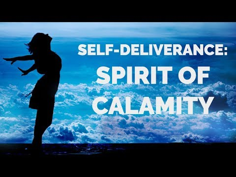 Deliverance from the Spirit of Calamity | Self-Deliverance Prayers