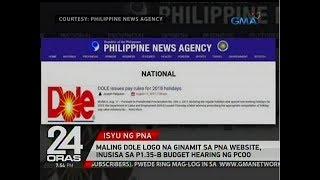 24 Oras: Maling DOLE logo na ginamit sa pna website, inusisa sa P1.35-B budget hearing ng PCOO