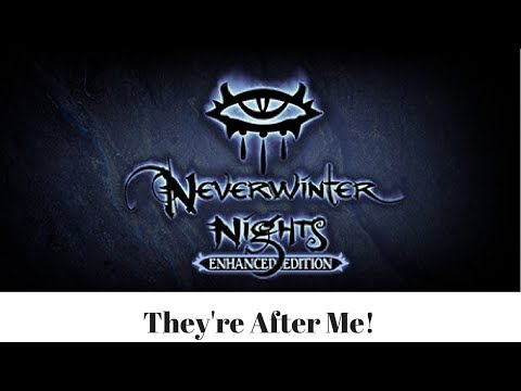They're After Me! (Neverwinter Nights Enhanced Edition) |