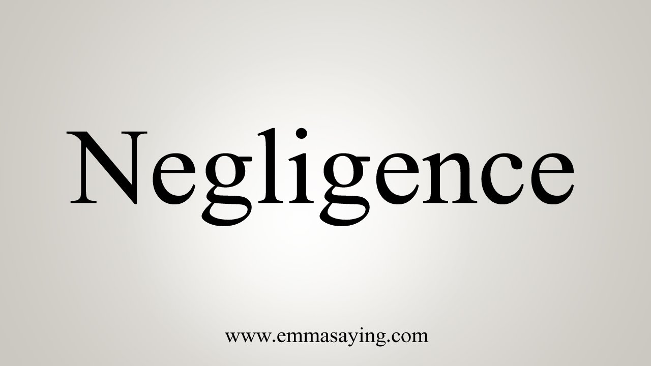 How To Say Negligence