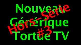 Nouveau Générique Tortue TV #2 - Hors-série #3