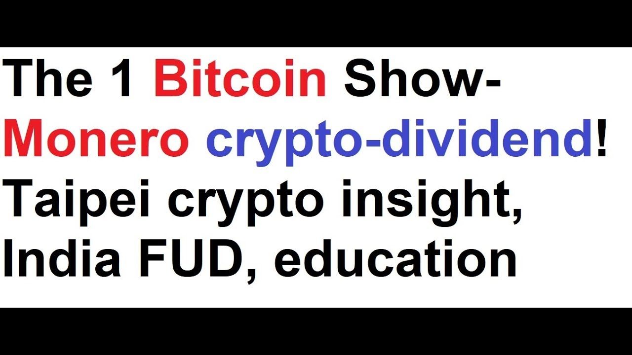 The 1 bitcoin show monero crypto dividend taipei crypto insight the 1 bitcoin show monero crypto dividend taipei crypto insight india fud btc education ccuart Image collections