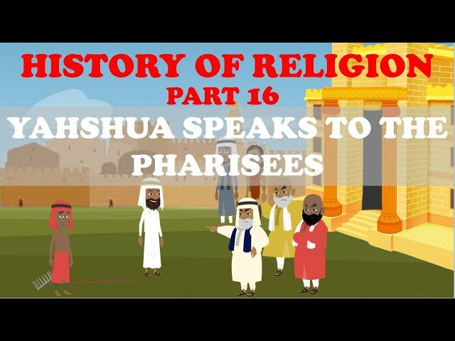 HISTORY OF RELIGION (Part 16): YAHSHUA SPEAKS TO THE PHARISEES