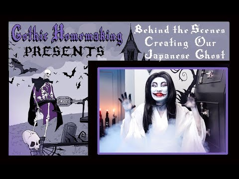Gothic Homemaking Behind the Scenes - Creating our Japanese Ghost!