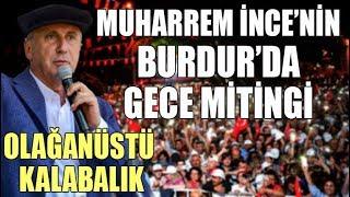 Muharrem İnce Burdur mitingi 7 Haziran / İnce Gece mitinginde Burdur'u inletti