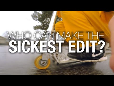 Who Can Make The Sickest Edit?