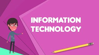 What is Information technology?, Explain Information technology, Define Information technology