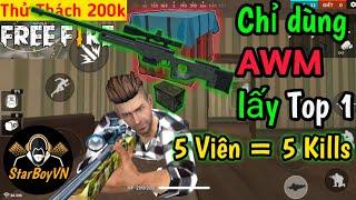[Garena Free Fire] Thử thách 200k   Chỉ dùng AWM + 5 viên đạn lấy Top 1 + 5 Kills   StarBoyVN