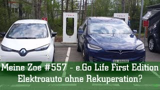 Meine Zoe #557 - e.Go-Life First Edition - Elektroauto ohne Rekuperation?
