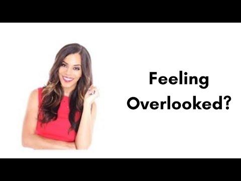 Feeling Overlooked?