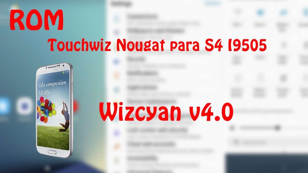 Touchwiz Nougat para s4 I9505 - Wizcyan v 4 0