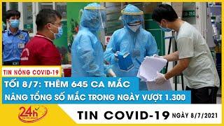 Tối 8/7: Thêm 645 ca mắc COVID-19 mới. Hôm nay Việt Nam kỉ lục 1.314 ca, TP.HCM gần 1.000 ca