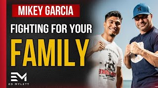 Mikey Garcia - Fighting For Your Family
