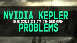 Dark Souls 3 Benchmark | NVIDIA Kepler Issues | GTX 780