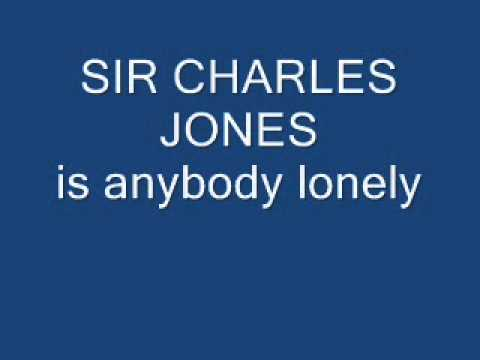 sir charles jones is anybody lonely