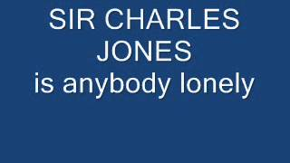 sir charles jones is anybody lonely
