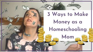 3 Ways to Make Income as a Homeschooling Mom