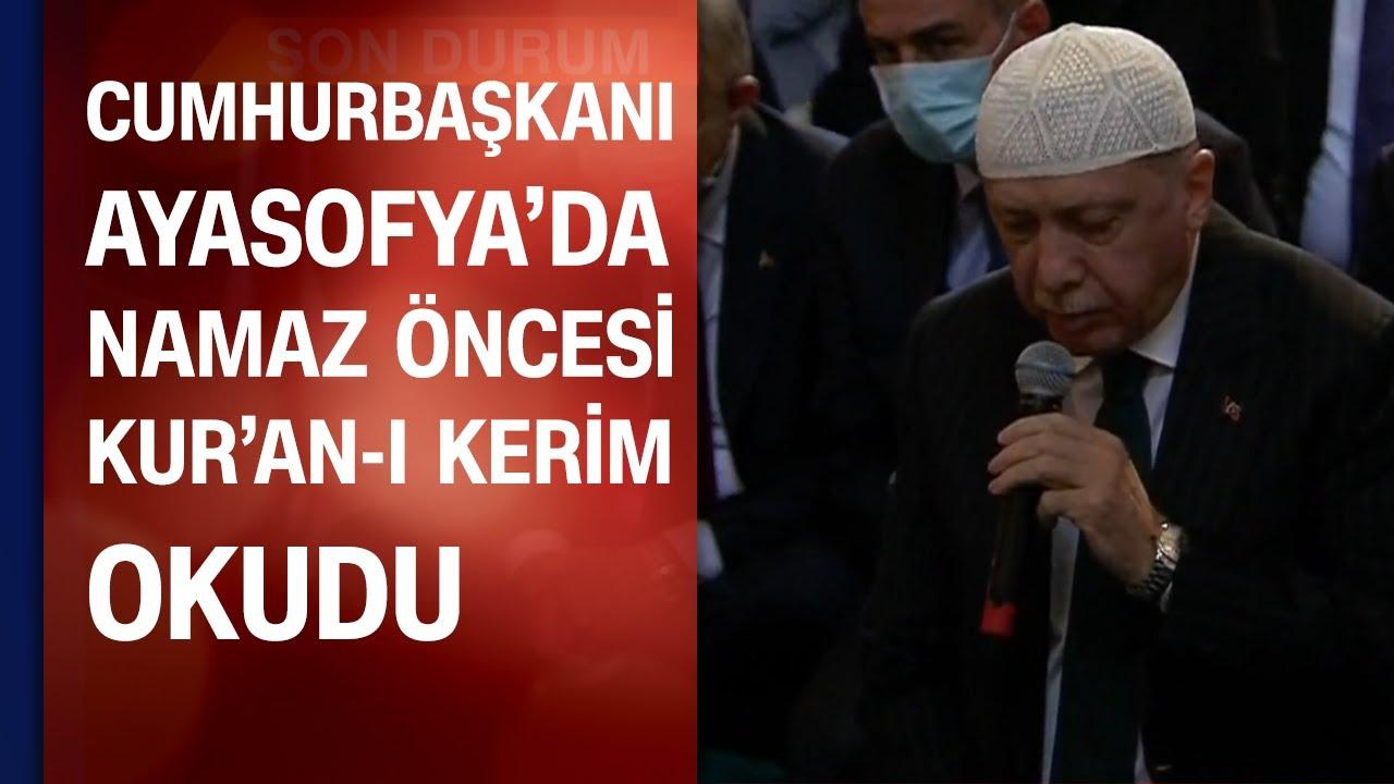 Cumhurbaşkanı Erdoğan, Ayasofya'da namaz öncesi Kur'an-ı Kerim okudu