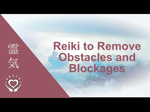 Reiki to Remove Obstacles and Blockages   Energy Clearing