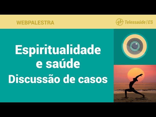 WebPalestra: Espiritualidade e Saúde - Discussão de Casos