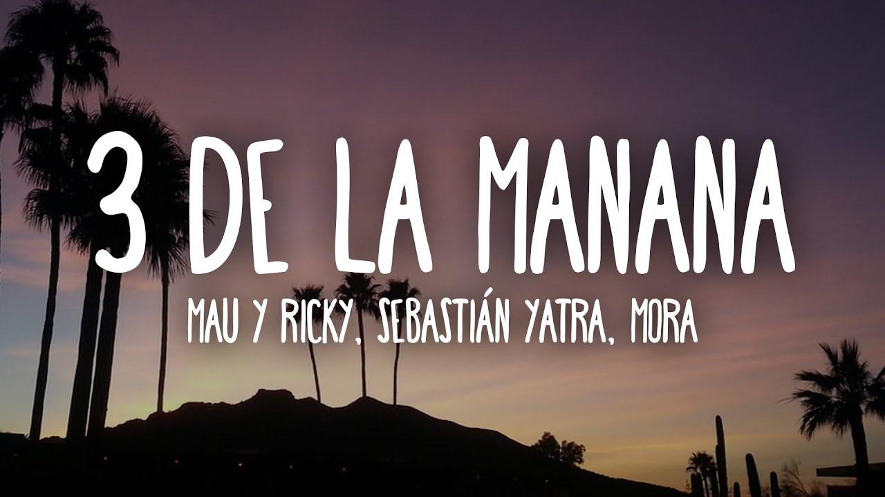 Mau y Ricky, Sebastián Yatra, Mora - 3 de La Mañana (Letra/Lyrics)