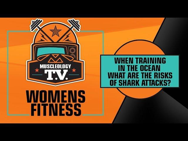 MSTV | WOMENS FITNESS | TRAINING IN THE OCEAN & SHARK ATTACKS