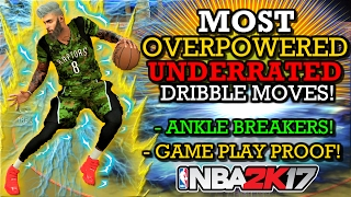 NBA 2K17 MOST OVERPOWERED UNDERRATED DRIBBLE MOVES! GETS ANKLE BREAKERS!! GAME PLAY PROOF!