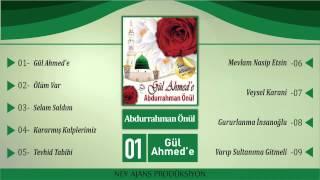 Abdurrahman Önül - Gül Ahmed'e