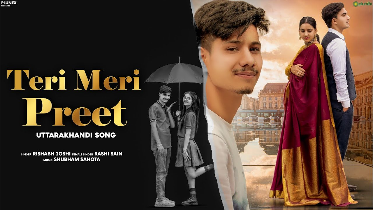 Teri Meri Preet | Uttrakhandi Romantic Love Song & Video| Rishabh Joshi |Rashi Sain |Plunex Studio