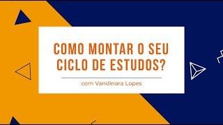 Como montar o seu ciclo de estudos? com Vandinara Lopes