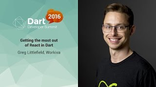 Getting the most out of React in Dart  (Dart Developer Summit 2016)