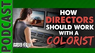 Tips on How Directors & Editors Should Work with a Colorist for Indie Films - IFH 058