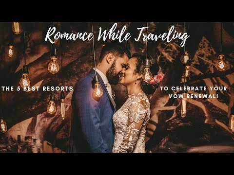 romance-while-traveling---the-5-best-resorts-to-celebrate-your-vow-renewal