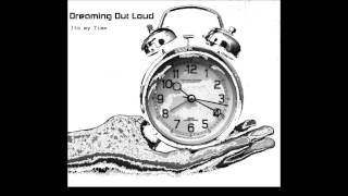 Repeat youtube video Dreaming Out Loud - Its My Time