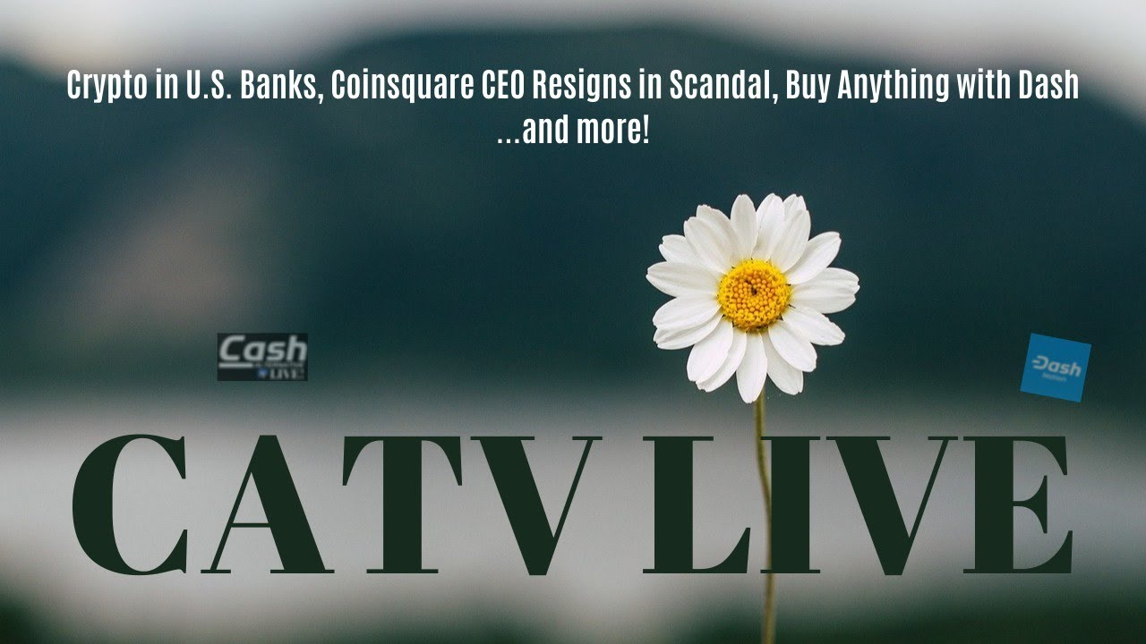 Crypto in US Banks, Coinsquare CEO Resigns in Scandal, Buy Anything w/ Dash ...and more! | CATV LIVE