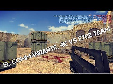 [CS 1.6] 4K - El commandante. vs EYEZ TEAM