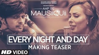 Every Night And Day Making Teaser Video  Aap Se Mausiiquii  Himesh Reshammiya & Lulia Vantur