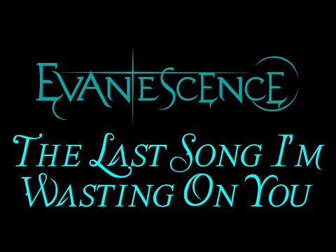 EvanescenceThe Last Song Im Wasting On You Lyrics The Open Door Outtake