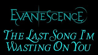 Evanescence The Last Song I 39 m Wasting On You Lyrics The Open Door Outtake.mp3