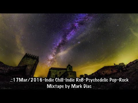 .::Indie Chill~Indie RnB~Psychedelic Pop Rock Mixtape 17Mar/2016 by Mark Dias [HD]