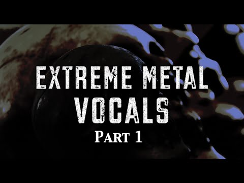 Extreme Metal Vocals Part 1 - Introduction and Influences